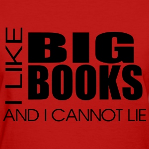 I like big books and I cannot lie - Women's T-Shirt