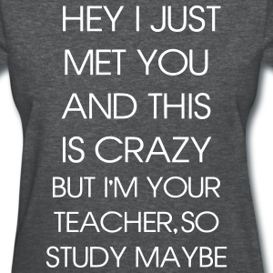 I just met you and this is crazy - Women's T-Shirt