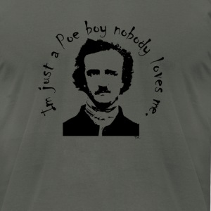 im just a poe boy nobody loves me  T-Shirts - Men's T-Shirt by American Apparel