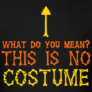 WHAT DO YOU MEAN? This is no Costume! T-Shirts - Men's T-Shirt