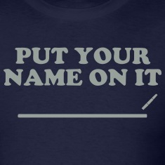 PUT YOUR NAME ON IT T-Shirts