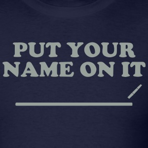 PUT YOUR NAME ON IT T-Shirts - Men's T-Shirt