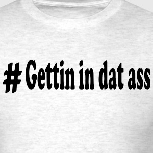 #Gettin in dat ass T-Shirts - Men's T-Shirt