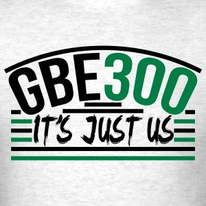 GBE 300 It's Just Us Glory Boyz T-Shirts - Men's T-Shirt