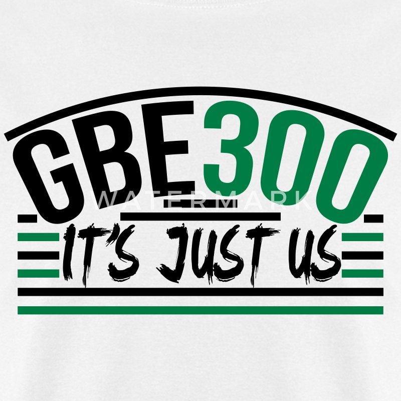 GBE 300 It's Just Us Glory Boyz T-Shirt   Spreadshirt