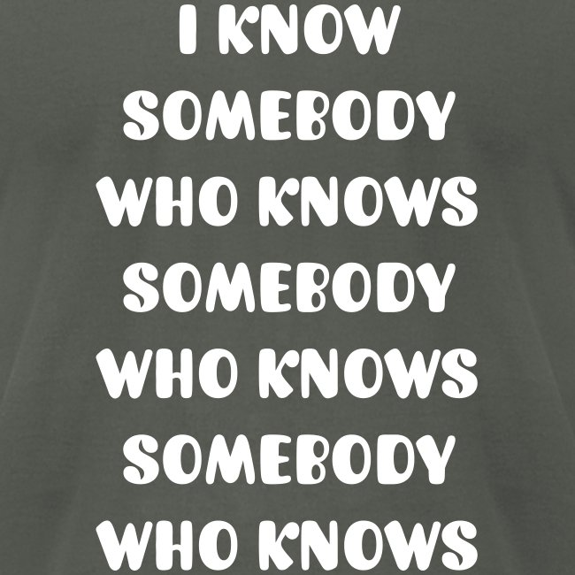 I know Somebody Mens Tee