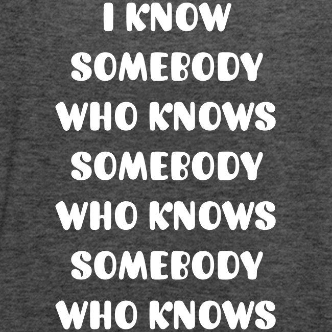 I Know Somebody Racerback Tank