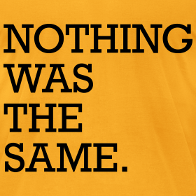 Design ~ Nothing Was The Same T-Shirts