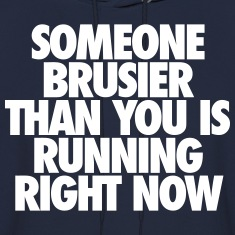 Someone Brusier Than You Is Running Right Now Hoodies