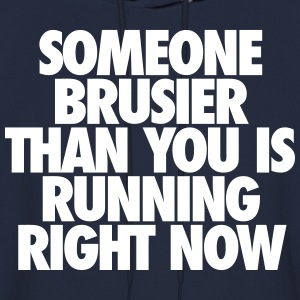 Someone Brusier Than You Is Running Right Now Hoodies - Men's Hoodie