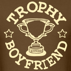 TROPHY BOYFRIEND T-Shirts