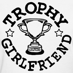 TROPHY GIRLFRIEND Women's T-Shirts