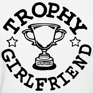 TROPHY GIRLFRIEND Women's T-Shirts - Women's T-Shirt