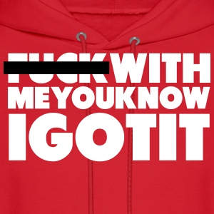 F With Me You Know I Got It Shirt Hoodies - Men's Hoodie