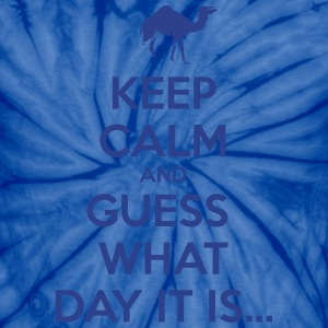 Keep Calm and Guess What Day It Is... T-Shirts - Unisex Tie Dye T-Shirt