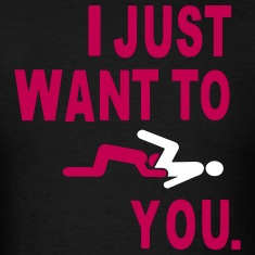 I JUST WANT TO EAT YOU. T-Shirts