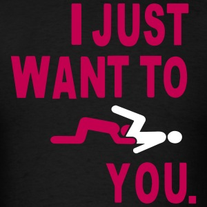 I JUST WANT TO EAT YOU. T-Shirts - Men's T-Shirt