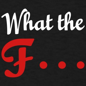 What the F... - Men's T-Shirt