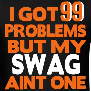 I GOT 99 PROBLEMS BUT MY SWAG AIN'T ONE T-Shirts - Men's T-Shirt