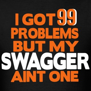 I GOT 99 PROBLEMS BUT MY SWAGGER AIN'T ONE T-Shirts - Men's T-Shirt