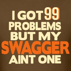 I GOT 99 PROBLEMS BUT MY SWAGGER AIN'T ONE T-Shirts