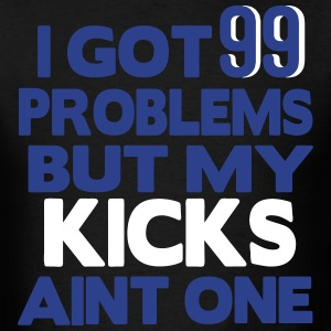 I GOT 99 PROBLEMS BUT MY KICKS AIN'T ONE T-Shirts - Men's T-Shirt