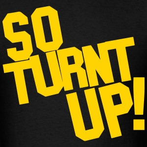 SO TURNT UP - Men's T-Shirt