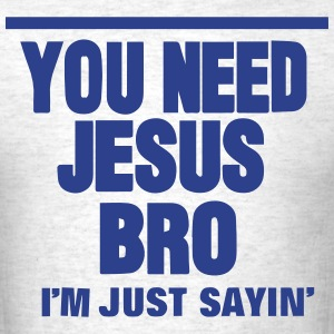 YOU NEED JESUS BRO I'M JUST SAYIN' - Men's T-Shirt