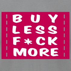 buy less fuck more 2 T-Shirts
