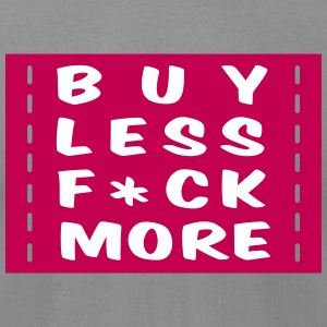 buy less fuck more 2 T-Shirts - Men's T-Shirt by American Apparel