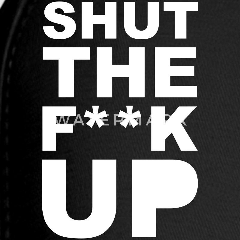 Shut the fuck up 1c Caps - Baseball Cap