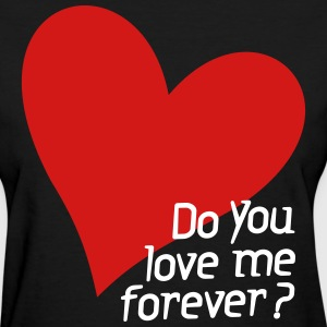 Do you love me forever ? - Women's T-Shirt