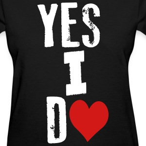 Yes I do - Women's T-Shirt
