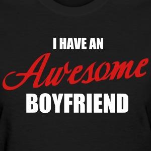 I've an awesome boyfriend - Women's T-Shirt
