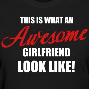 This is what an awesome Girlfriend look like - Women's T-Shirt