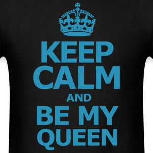 keep calm and be my Queen - Men's T-Shirt