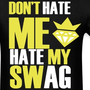 DON'T HATE ME HATE MY SWAG T-Shirts - Men's T-Shirt