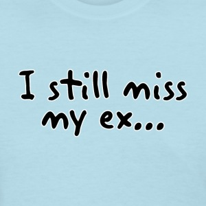 I still miss my ex 2 side (female) - Women's T-Shirt