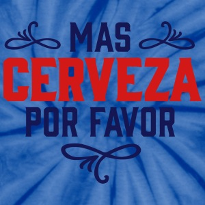 MAS CERVEZA POR FAVOR, spanish, beer, please T-Shirts - Unisex Tie Dye T-Shirt