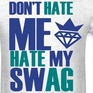DON'T HATE ME HATE MY SWAG - Men's T-Shirt