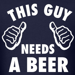 This Guy Needs A Beer T-Shirts - Men's T-Shirt