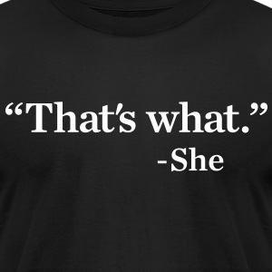 That's What She Said Men's Humor T-Shirts - Men's T-Shirt by American Apparel