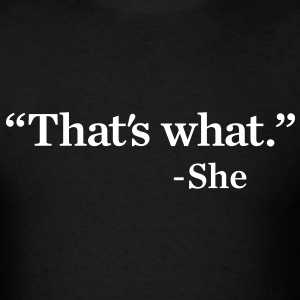 That's What She Said Men's Humor T-Shirts - Men's T-Shirt