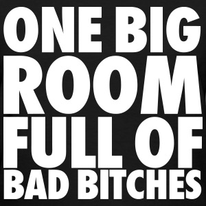 One Big Room Full of Bad Bitches Women's T-Shirts - Women's T-Shirt