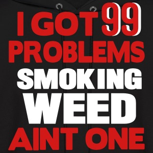 I GOT 99 PROBLEMS SMOKING WEED AIN'T ONE Hoodies - Men's Hoodie