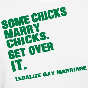 SOME CHICKS MARRY CHICKS. GET OVER IT. Women's T-Shirts - Women's T-Shirt