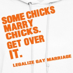 SOME CHICKS MARRY CHICKS. GET OVER IT. Hoodies