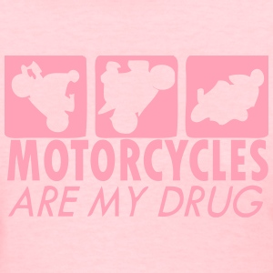 Motorcycles Are My Drug Women's T-Shirts - Women's T-Shirt