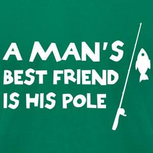 A Man's Best Friend is His Fishing Pole T-Shirts - Men's T-Shirt by American Apparel