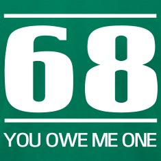 68. You owe me one T-Shirts